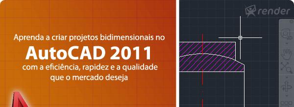 Aprenda a criar projetos bidimensionais no AutoCAD 2011 com a eficiência, rapidez e a qualidade que o mercado deseja.